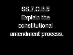 SS.7.C.3.5 Explain the constitutional amendment process.