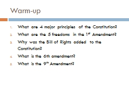 Warm-up What are 4 major principles of the Constitution?