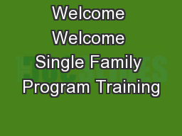 Welcome Welcome Single Family Program Training