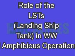 Role of the LSTs (Landing Ship Tank) in WW II Amphibious Operations