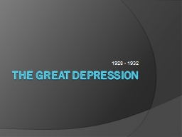 The Great Depression 1928 - 1932