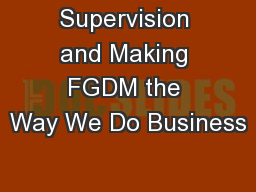Supervision and Making FGDM the Way We Do Business