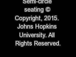 Semi-circle seating © Copyright, 2015. Johns Hopkins University. All Rights Reserved.