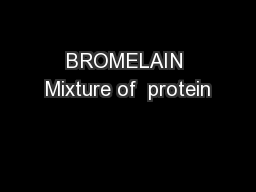 BROMELAIN Mixture of  protein