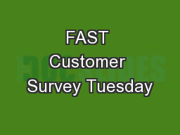 FAST Customer Survey Tuesday