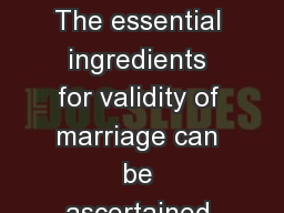Nullity INTRODUCTIOn The essential ingredients for validity of marriage can be ascertained by looki