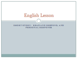 Short Story:  Read and Respond, and Personal Response PowerPoint PPT Presentation
