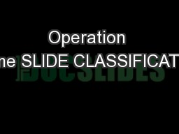 Operation Name SLIDE CLASSIFICATION