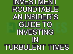 INVESTMENT ROUNDTABLE AN INSIDER'S GUIDE TO INVESTING IN TURBULENT TIMES