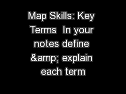 Map Skills: Key Terms  In your notes define & explain each term