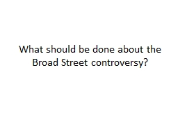 What should be done about the Broad Street controversy?
