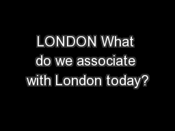 LONDON What do we associate with London today?