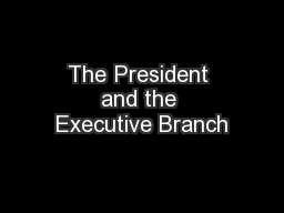 The President and the Executive Branch PowerPoint PPT Presentation