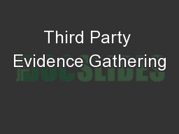 Third Party Evidence Gathering