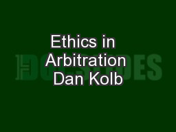 Ethics in  Arbitration Dan Kolb
