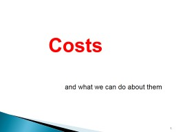 1 Costs and what we can do about them PowerPoint PPT Presentation