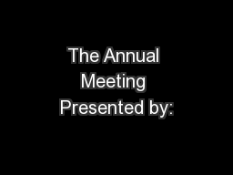 The Annual Meeting Presented by: