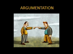A RGUMENTATION What is an