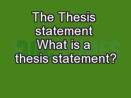 The Thesis statement What is a thesis statement?