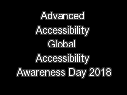 Advanced Accessibility Global Accessibility Awareness Day 2018