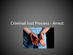 Criminal Just Process - Arrest