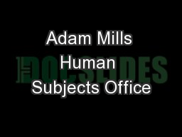 Adam Mills Human Subjects Office PowerPoint PPT Presentation