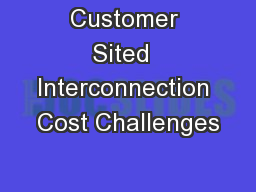 Customer Sited  Interconnection Cost Challenges