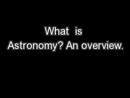 What  is Astronomy? An overview.