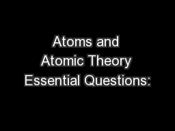 Atoms and Atomic Theory Essential Questions:
