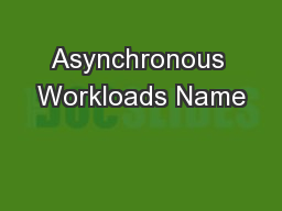 Asynchronous Workloads Name