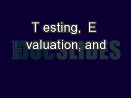 T esting,  E valuation, and