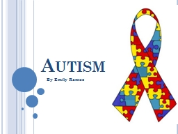 Autism By Emily Ramos What is Autism?