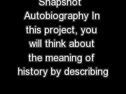 Snapshot  Autobiography In this project, you will think about the meaning of history by describing