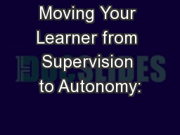 Moving Your Learner from Supervision to Autonomy: