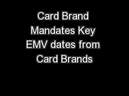 Card Brand Mandates Key EMV dates from Card Brands