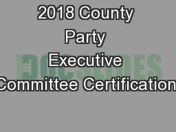 2018 County Party Executive Committee Certification: