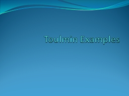 Toulmin Examples Claims are debatable or controversial statements/assertions you hope to prove