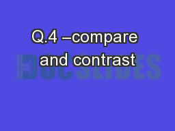 Q.4 –compare and contrast