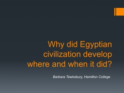 Why did Egyptian  civilization develop where and when it did?