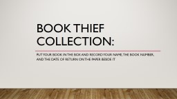 Book Thief Collection: Put your book in the box and record your name, the book number, and the date