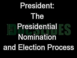 Selecting a President: The Presidential Nomination and Election Process
