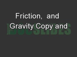 Friction,  and Gravity Copy and