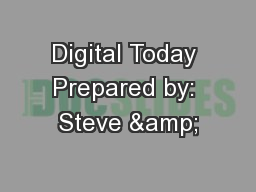Digital Today Prepared by: Steve &