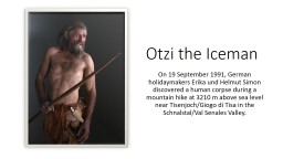 Otzi the Iceman On 19 September 1991, German holidaymakers Erika und Helmut Simon discovered a huma