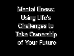 Mental Illness: Using Life's Challenges to Take Ownership of Your Future