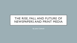 The Rise, Fall and Future of Newspapers and Print Media