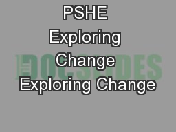 PSHE Exploring Change Exploring Change PowerPoint PPT Presentation
