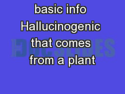 basic info Hallucinogenic that comes from a plant