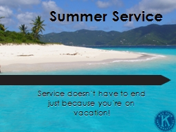 Summer Service Service doesn't have to end just because you're on vacation!