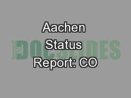 Aachen Status Report: CO